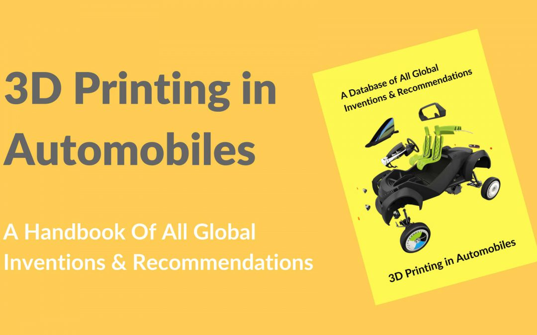 3D Printing in Automobiles: All-in-One Database for Global Inventions, Innovations & Patents